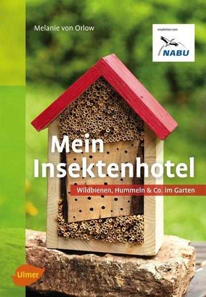 Mein Insektenhotel - Wildbienen, Hummeln & Co. im Garten